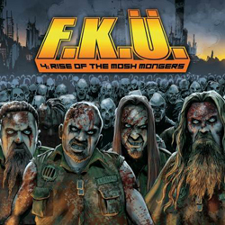 "F.K.Ü. ""4 – Rise of the mosh mongers"""