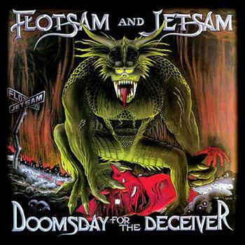 """Flotsam And Jetsam """"Doomsday for the deceiver"""""""