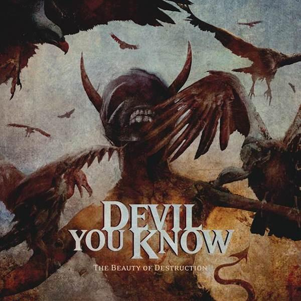 "Devil You Know ""The beauty of destruction"""